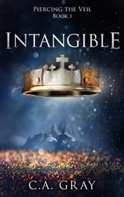 Intangible (Piercing the Veil, Book 1) ebook by C.A. Gray