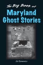 The Big Book of Maryland Ghost Stories ebook by Ed Okonowicz