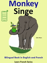Learn French: French for Kids. Bilingual Book in English and French: Monkey - Singe. ebook by Colin Hann