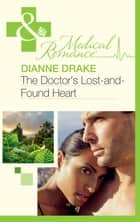The Doctor's Lost-and-Found Heart (Mills & Boon Medical) eBook by Dianne Drake