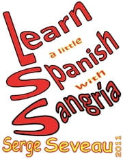 Learn A Little Spanish With Sangría ebook by Serge Seveau