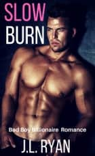 Slow Burn - Bad Boy Billionaire Romance ebook by J.L. Ryan