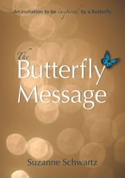The Butterfly Message - An Invitation To Be Inspired By A Butterfly ebook by Suzanne Schwartz