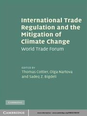 International Trade Regulation and the Mitigation of Climate Change - World Trade Forum ebook by Thomas Cottier,Olga Nartova,Sadeq Z. Bigdeli