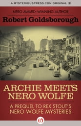 Archie Meets Nero Wolfe: A Prequel to Rex Stout's Nero Wolfe Mysteries - A Prequel to Rex Stout's Nero Wolfe Mysteries ebook by Robert Goldsborough