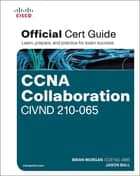CCNA Collaboration CIVND 210-065 Official Cert Guide ebook by Brian Morgan, Jason Ball