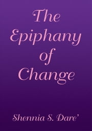 The Epiphany of Change ebook by Shennia S. Dare'