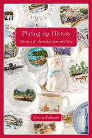 Plating Up History - The Story of Australian Souvenir China ebook by Grania Poliness
