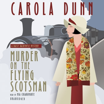 Murder on the Flying Scotsman - A Daisy Dalrymple Mystery audiobook by Carola Dunn