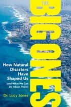 The Big Ones - How Natural Disasters Have Shaped Us (and What We Can Do About Them) ebook by Lucy Jones
