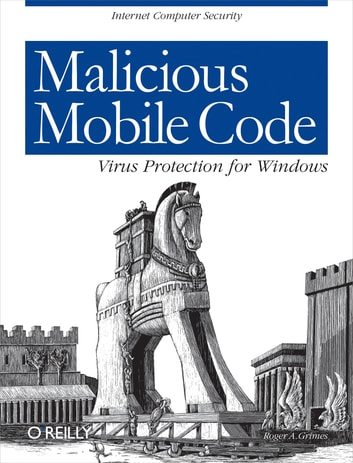 Malicious Mobile Code - Virus Protection for Windows ebook by Roger A. Grimes