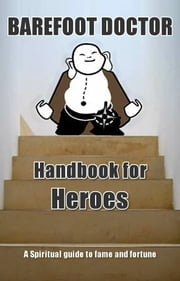 Handbook for Heroes - Spiritual Guide to Fame and Fortune ebook by Stephen Russell aka Barefoot Doctor