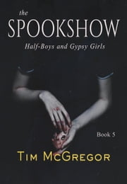 Spookshow 5 - Half-Boys and Gypsy Girls ebook by Tim McGregor