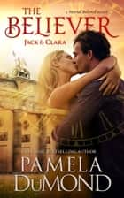 The Believer - Jack & Clara ebook by Pamela DuMond