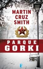 Parque Gorki (Arkady Renko 1) ebook by Martin Cruz Smith