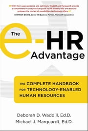 The e-HR Advantage - The Complete Handbook for Technology-Enabled Human Resources ebook by Deborah D. Waddill,Michael J. Marquardt