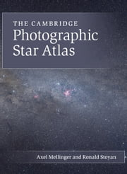 The Cambridge Photographic Star Atlas ebook by Mellinger, Axel