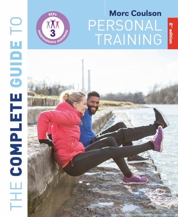 The Complete Guide to Personal Training: 2nd Edition ebook by Mr Morc Coulson
