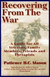 Recovering from the War - A Guide for All Veterans, Family Members, Friends, and Therapists ebook by Patience H. C. Mason