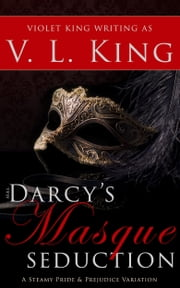 Mrs. Darcy's Masque Seduction - A Steamy Pride and Prejudice Variation ebook by V. L. King, Violet King