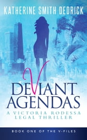 Deviant Agendas - A Victoria Rodessa Legal Thriller ebook by Katherine Smith Dedrick