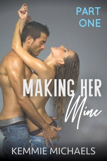 Making Her Mine ebook by Kemmie Michaels