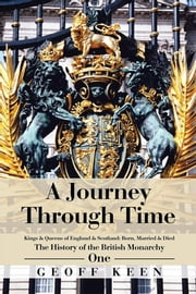 A Journey Through Time - The History of the British Monarchy ebook by Geoff Keen