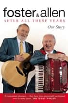 After All These Years - Our Story ebook by Mick Foster, Tony Allen