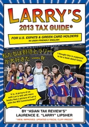 Larry's 2013 Tax Guide for U.S. Expats & Green Card Holders in User-Friendly English ebook by Laurence E. 'Larry' Lipsher