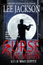 Curse The Moon - Cold War Series ebook by Lee Jackson