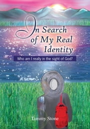 In Search of My Real Identity - Who am I really in the sight of God? ebook by Tammy Stone