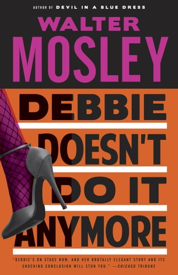 Debbie Doesn't Do It Anymore - A Novel ebook by Walter Mosley