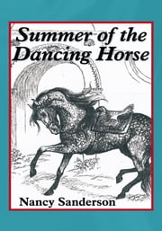 Summer of the Dancing Horse ebook by Nancy Sanderson