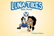 Luna-Tikes: Sally Soccer ebook by Richard Tillman,Jamie Sale