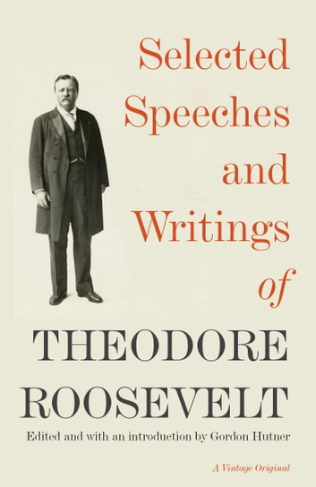 Selected Speeches and Writings of Theodore Roosevelt ebook by Theodore Roosevelt