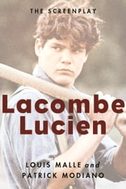 Lacombe Lucien - The Screenplay ebook by Patrick Modiano, Louis Malle, Sabine Destrèe