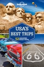 Lonely Planet USA's Best Trips ebook by Lonely Planet, Sara Benson, Greg Benchwick,...