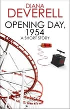 Opening Day, 1954: A Short Story ebook by Diana Deverell