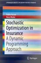 Stochastic Optimization in Insurance ebook by Pablo Azcue,Nora Muler