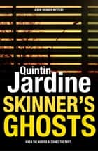 Skinner's Ghosts (Bob Skinner series, Book 7) - An ingenious and haunting Edinburgh crime novel ebook by Quintin Jardine