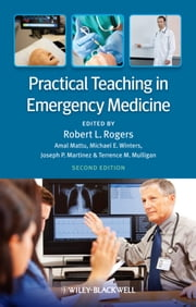Practical Teaching in Emergency Medicine ebook by Amal Mattu,Michael E. Winters,Joseph P. Martinez,Terrence Mulligan,Robert L.  Rogers