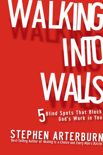 Walking Into Walls - 5 Blind Spots that Block God's Work in You ebook by Stephen Arterburn