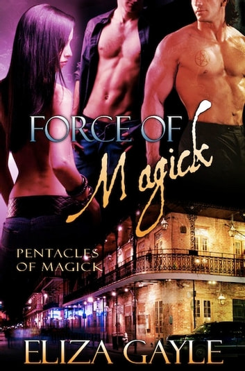 Force of Magick, Pentacles of Magick, Book Three ebook by Eliza Gayle