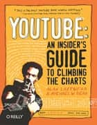 YouTube: An Insider's Guide to Climbing the Charts ebook by Alan Lastufka, Michael W. Dean