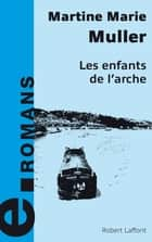 Les enfants de l'Arche ebook by Martine Marie MULLER