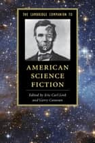 The Cambridge Companion to American Science Fiction ebook by Gerry Canavan, Eric Carl Link