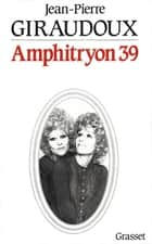 Amphytrion 39 eBook by Jean-Pierre Giraudoux