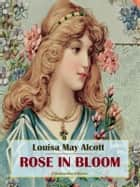 Rose in Bloom ebook by Louisa May Alcott