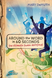 Around the Word in 60 Seconds - The Ultimate Tween Devotional ebook by Mary E. DeMuth,Bema Media, LLC