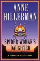 Spider Woman's Daughter - A Leaphorn, Chee & Manuelito Novel ebook by Anne Hillerman